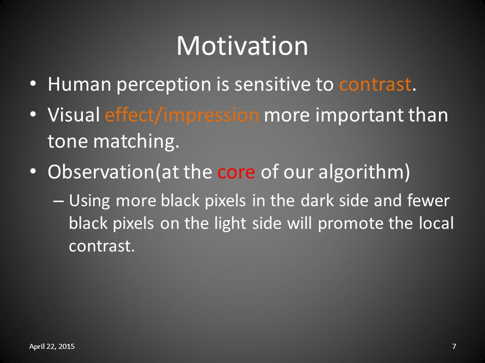 Motivation Human perception is sensitive to contrast.