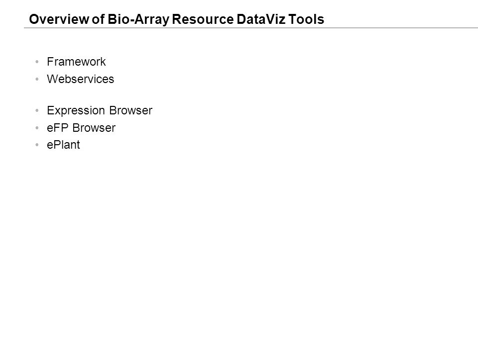 Overview of Bio-Array Resource DataViz Tools Framework Webservices Expression Browser eFP Browser ePlant