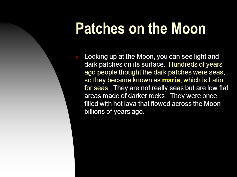 The lighter patches on the Moon are rough and hilly.