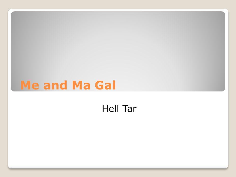 Me and Ma Gal Hell Tar