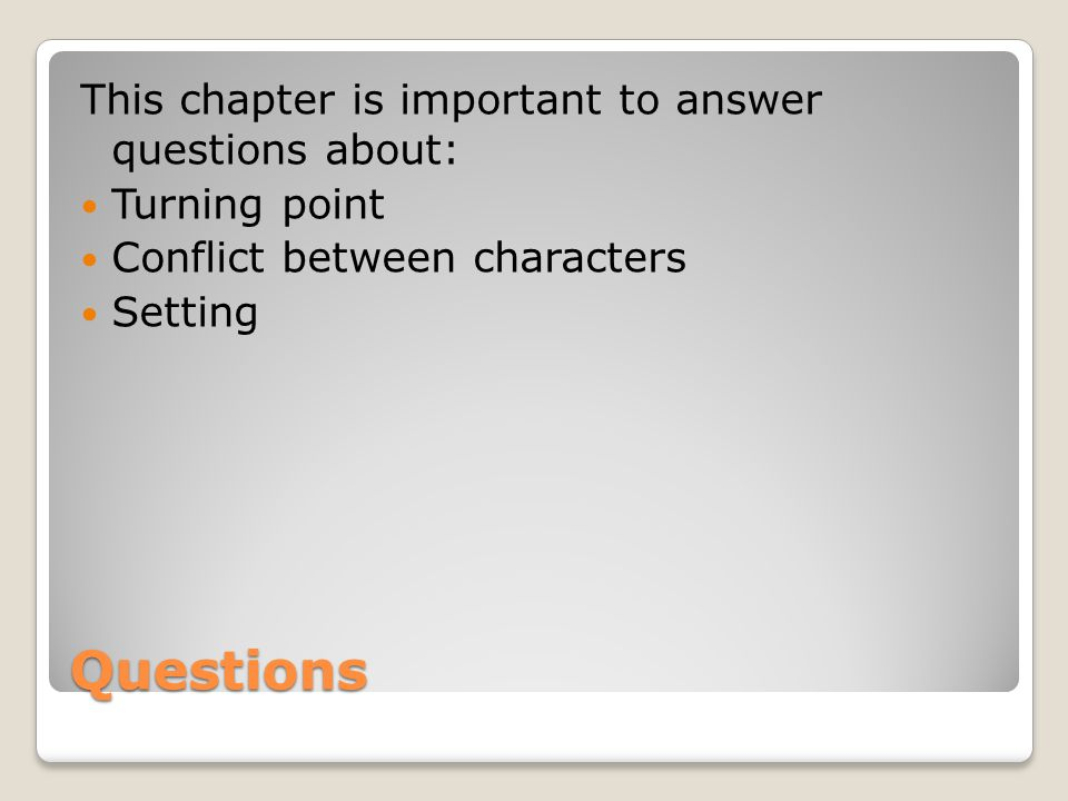 Questions This chapter is important to answer questions about: Turning point Conflict between characters Setting