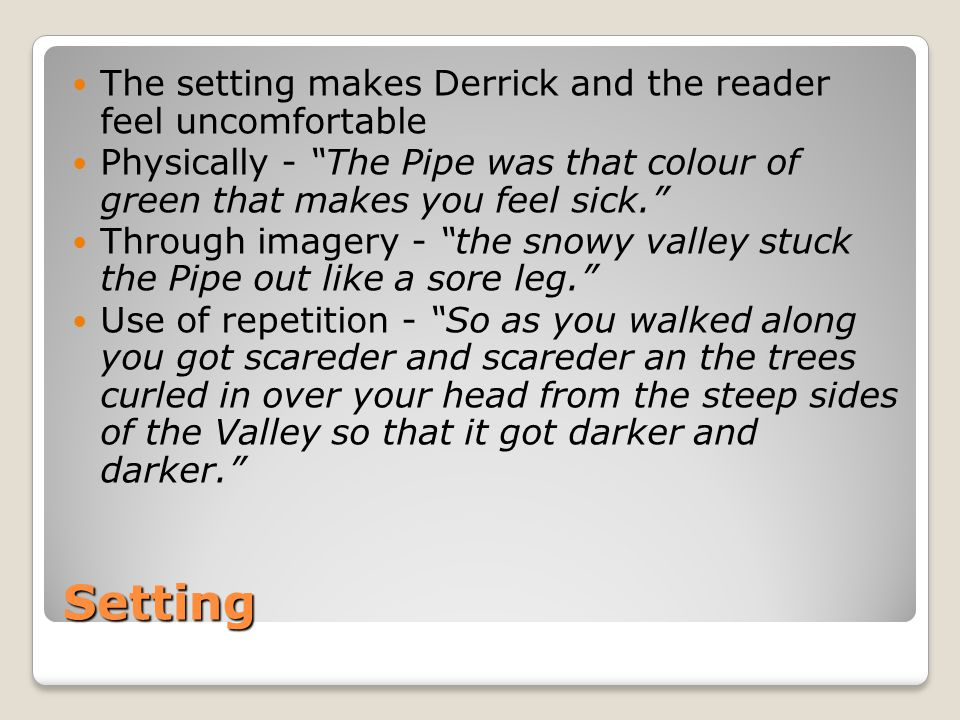 """Setting The setting makes Derrick and the reader feel uncomfortable Physically - """"The Pipe was that colour of green that makes you feel sick."""" Through"""