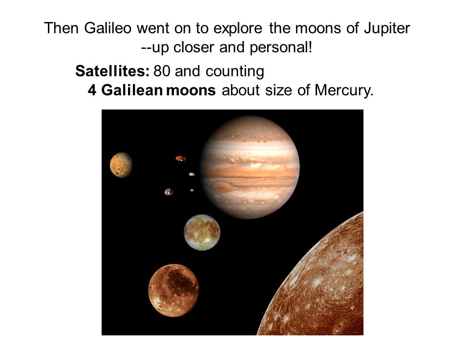 Then Galileo went on to explore the moons of Jupiter --up closer and personal.