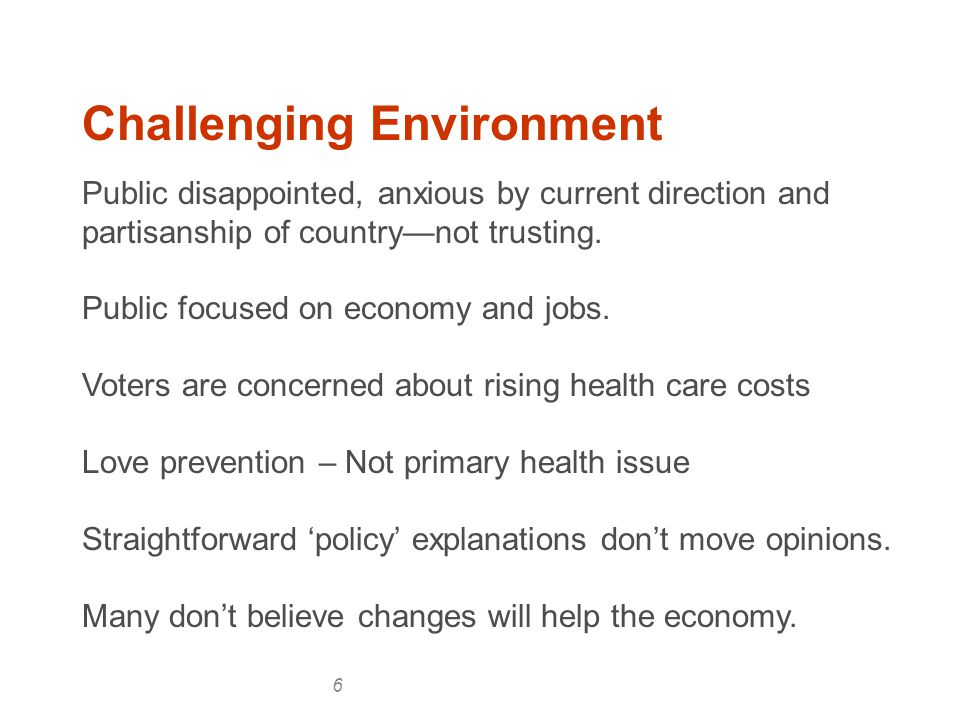 6 Challenging Environment Public disappointed, anxious by current direction and partisanship of country—not trusting.