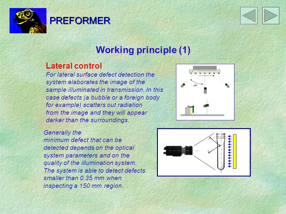 PREFORMER Working principle (1) Lateral control For lateral surface defect detection the system elaborates the image of the sample illuminated in transmission.