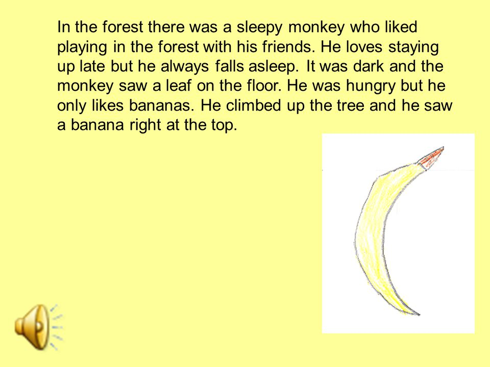 In the forest there was a sleepy monkey who liked playing in the forest with his friends. He loves staying up late but he always falls asleep. It was