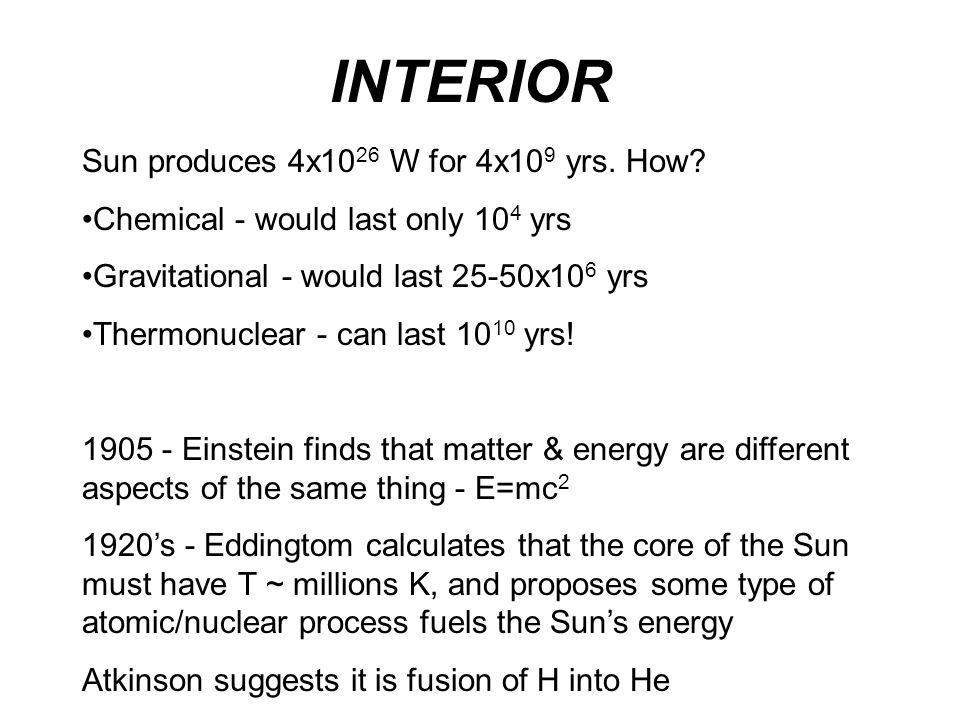 INTERIOR Sun produces 4x10 26 W for 4x10 9 yrs. How.