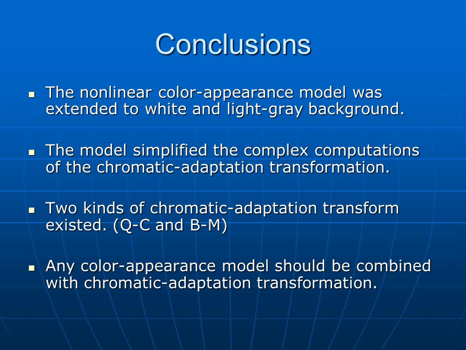 Conclusions The nonlinear color-appearance model was extended to white and light-gray background. The nonlinear color-appearance model was extended to