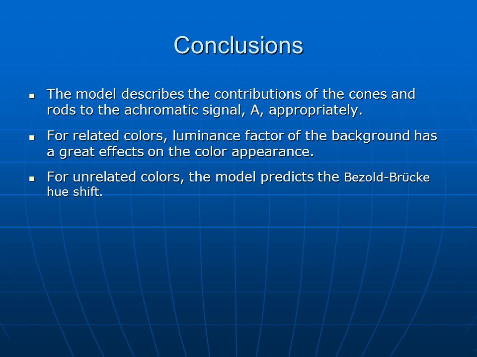 Conclusions The model describes the contributions of the cones and rods to the achromatic signal, A, appropriately. The model describes the contributi