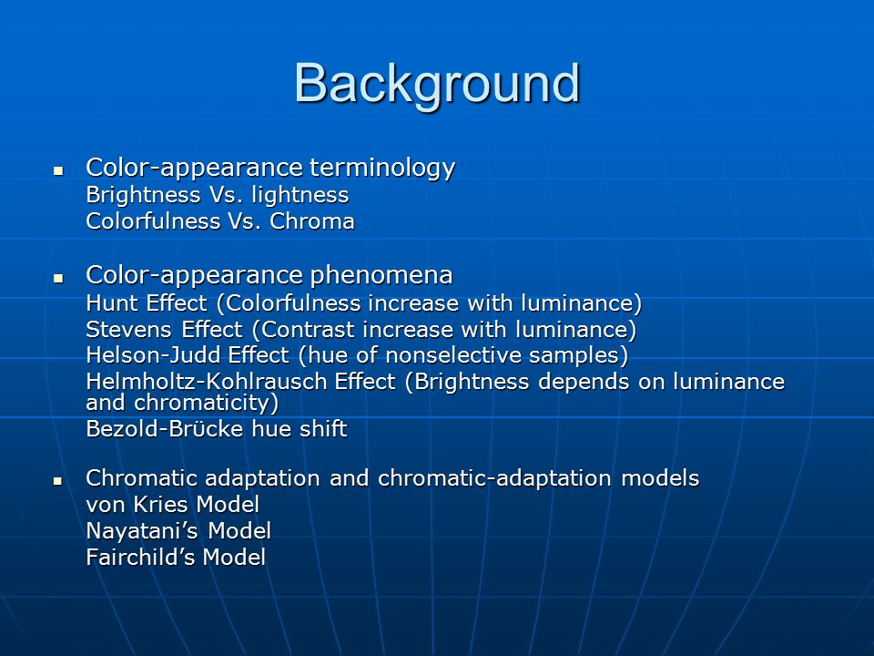 Background Color-appearance terminology Color-appearance terminology Brightness Vs. lightness Brightness Vs. lightness Colorfulness Vs. Chroma Colorfu