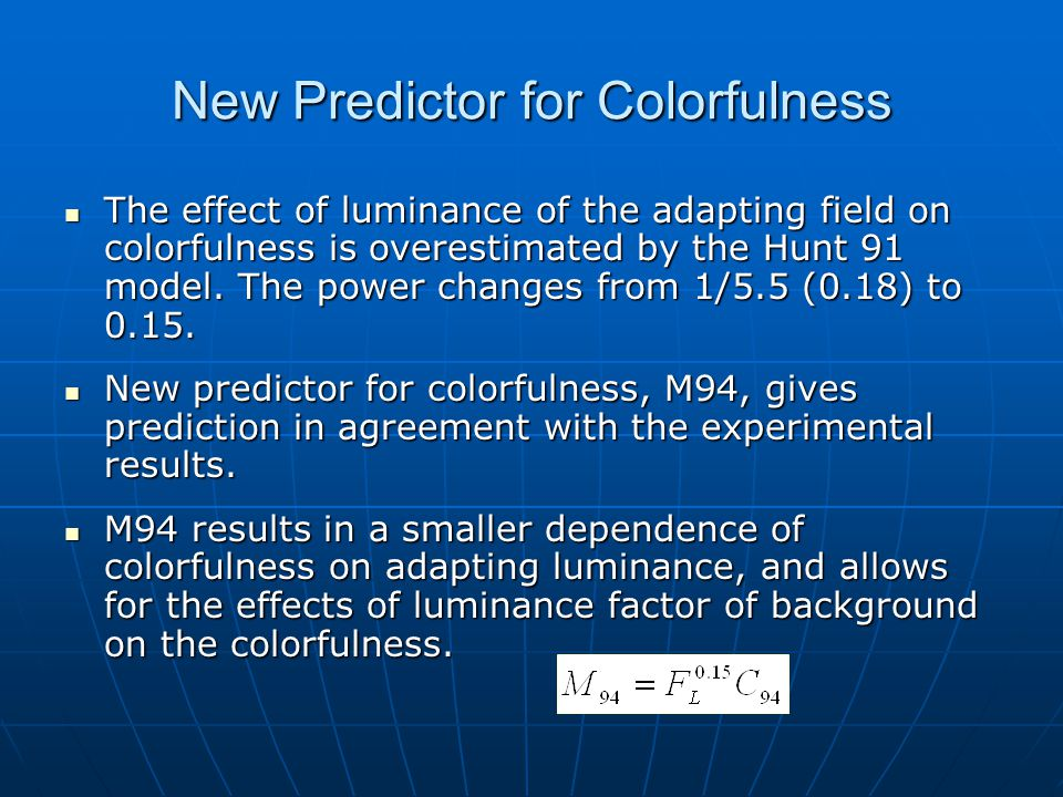 New Predictor for Colorfulness The effect of luminance of the adapting field on colorfulness is overestimated by the Hunt 91 model. The power changes