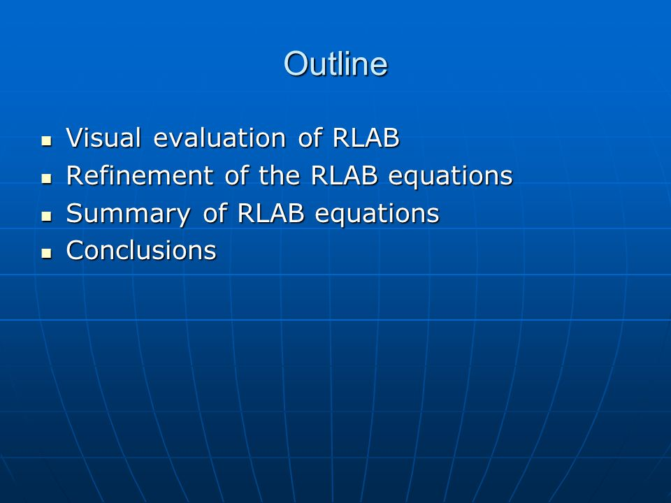 Outline Visual evaluation of RLAB Visual evaluation of RLAB Refinement of the RLAB equations Refinement of the RLAB equations Summary of RLAB equations Summary of RLAB equations Conclusions Conclusions