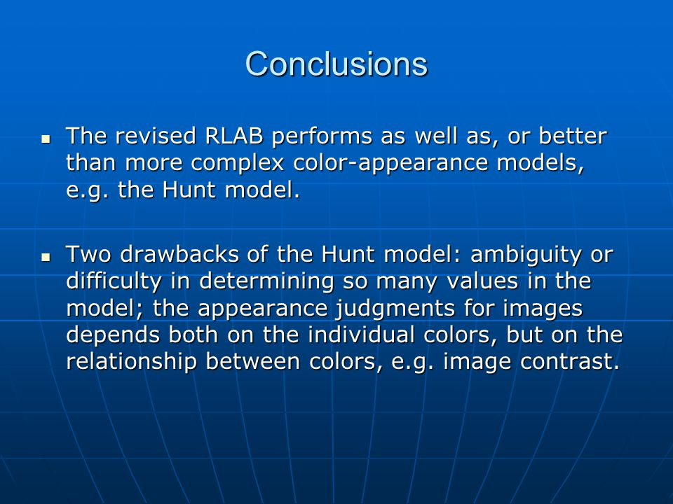 Conclusions The revised RLAB performs as well as, or better than more complex color-appearance models, e.g.