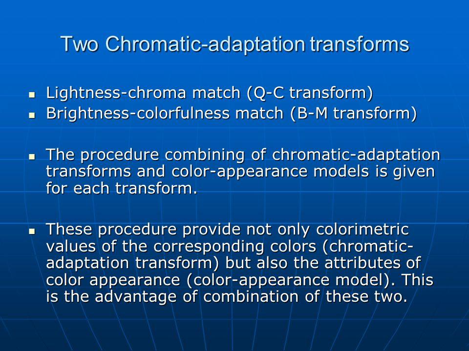 Two Chromatic-adaptation transforms Lightness-chroma match (Q-C transform) Lightness-chroma match (Q-C transform) Brightness-colorfulness match (B-M t