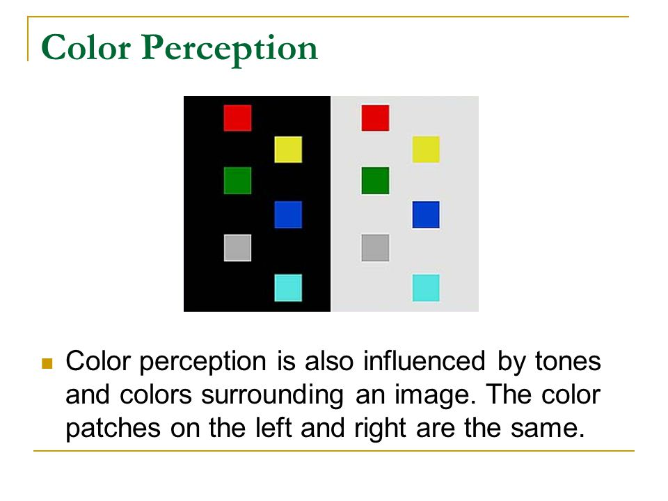 Color Perception Color perception is also influenced by tones and colors surrounding an image.