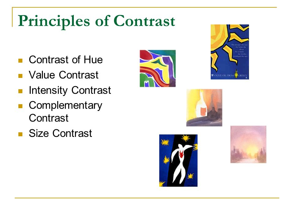 Principles of Contrast Contrast of Hue Value Contrast Intensity Contrast Complementary Contrast Size Contrast