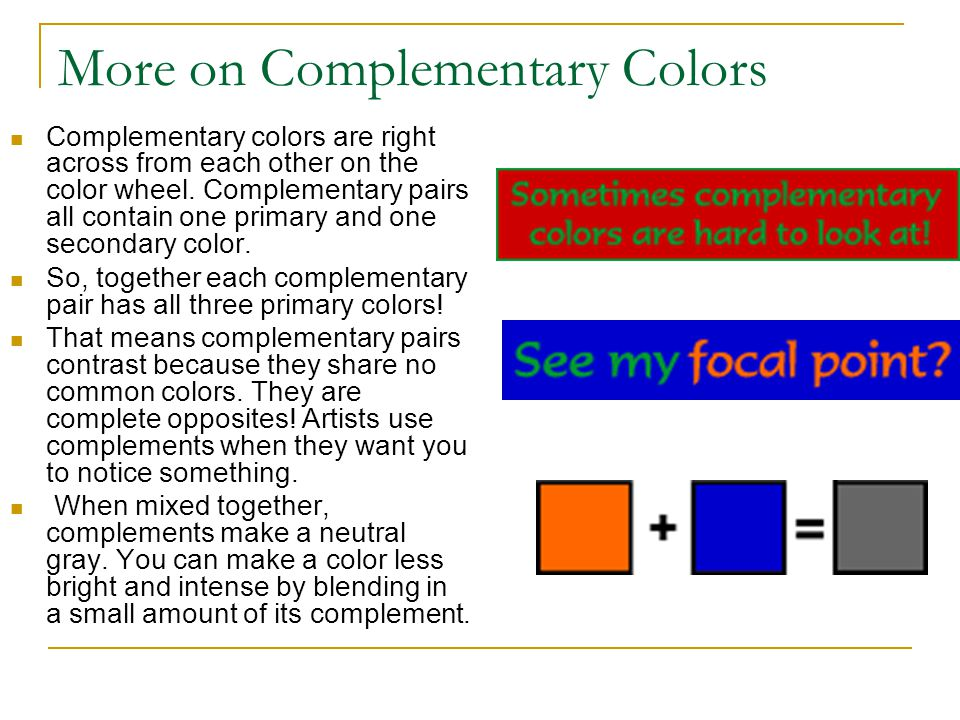 More on Complementary Colors Complementary colors are right across from each other on the color wheel.
