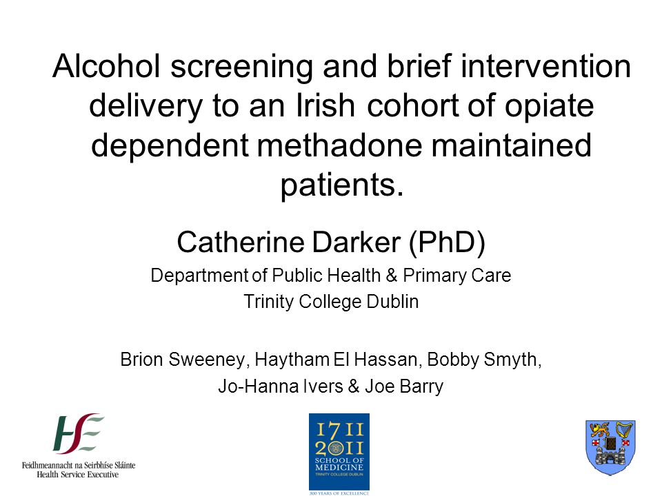 Alcohol screening and brief intervention delivery to an Irish cohort of opiate dependent methadone maintained patients.