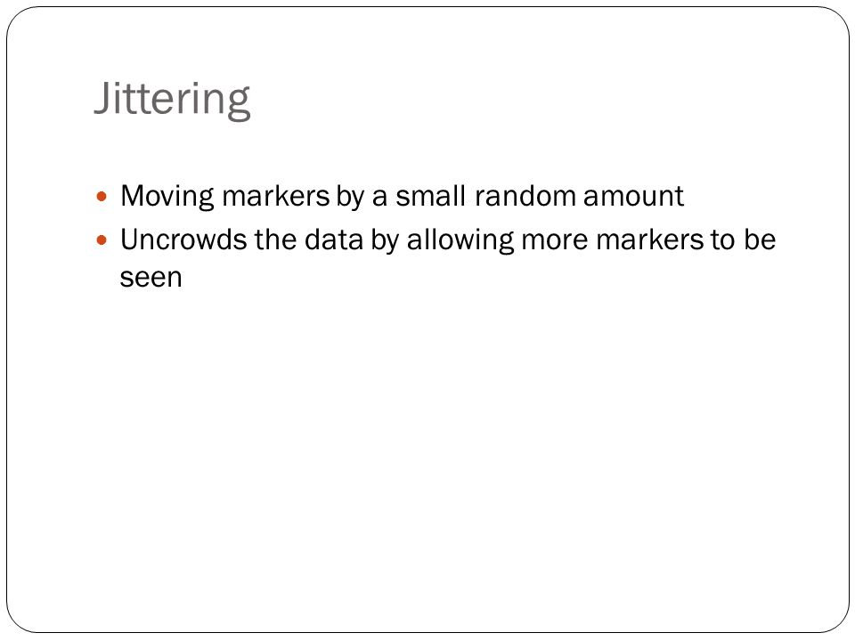 Jittering Moving markers by a small random amount Uncrowds the data by allowing more markers to be seen