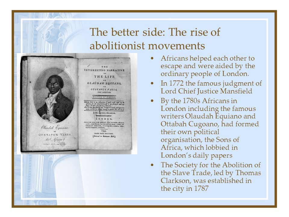 The better side: The rise of abolitionist movements Africans helped each other to escape and were aided by the ordinary people of London.