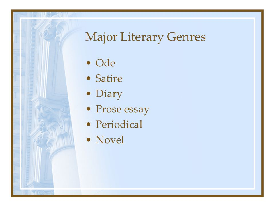 Major Literary Genres Ode Satire Diary Prose essay Periodical Novel