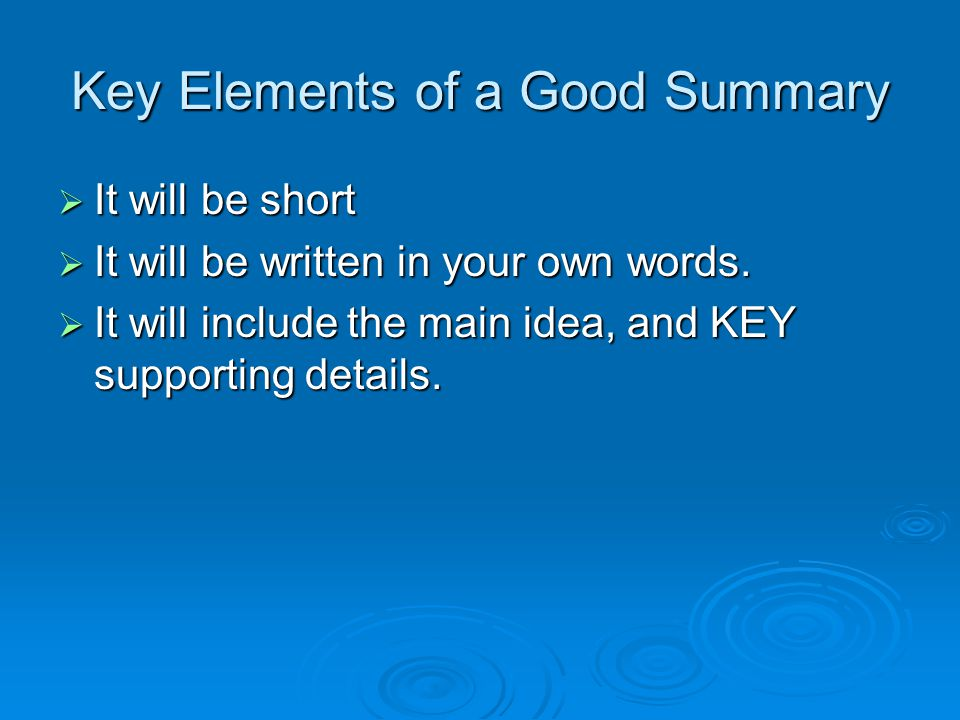 Steps to Writing a Good Summary  Get rid of redundant or unnecessary information.