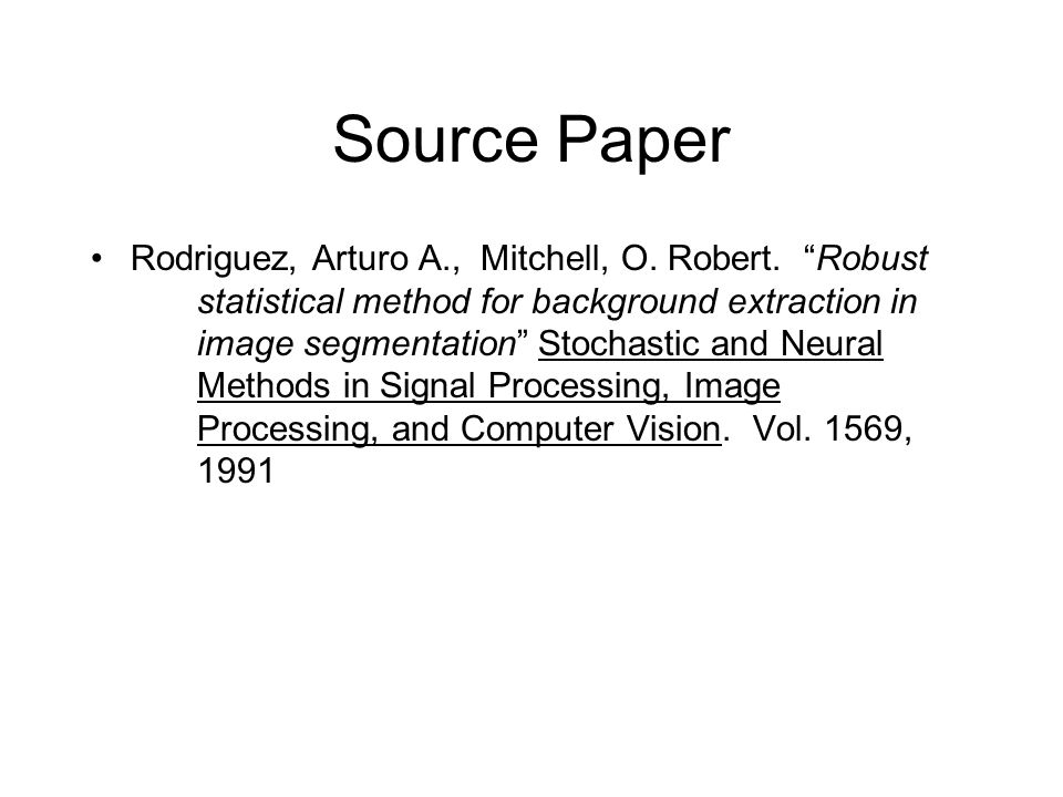 """Source Paper Rodriguez, Arturo A., Mitchell, O. Robert. """"Robust statistical method for background extraction in image segmentation"""" Stochastic and Neu"""