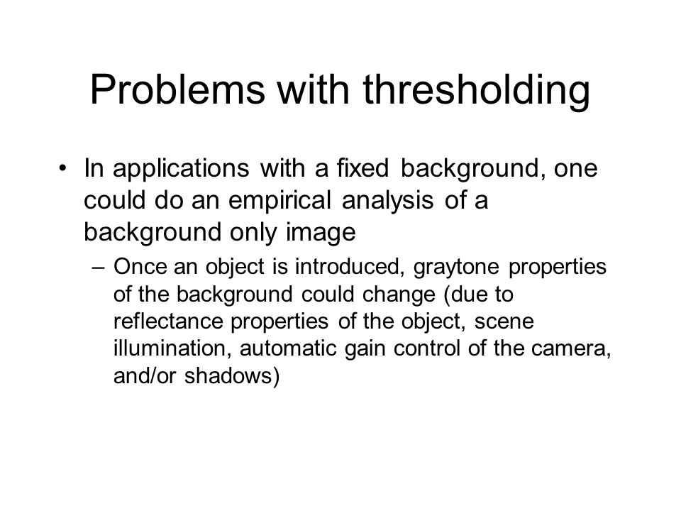 Alternate solution A background extraction method that is based on local statistical measurements performed on log-transformed image data –Works despite smooth changes in background –Doesn't matter if objects are darker or brighter than the background –Works with multiple backgrounds –Works without a priori knowledge of the background of the image