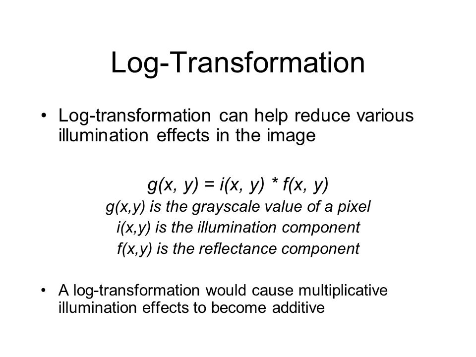 Log-Transformation In an image with graytone values: g  [g L, g R ] The log-transformation is expressed as: Where P is a fraction of the original gray scale resolution