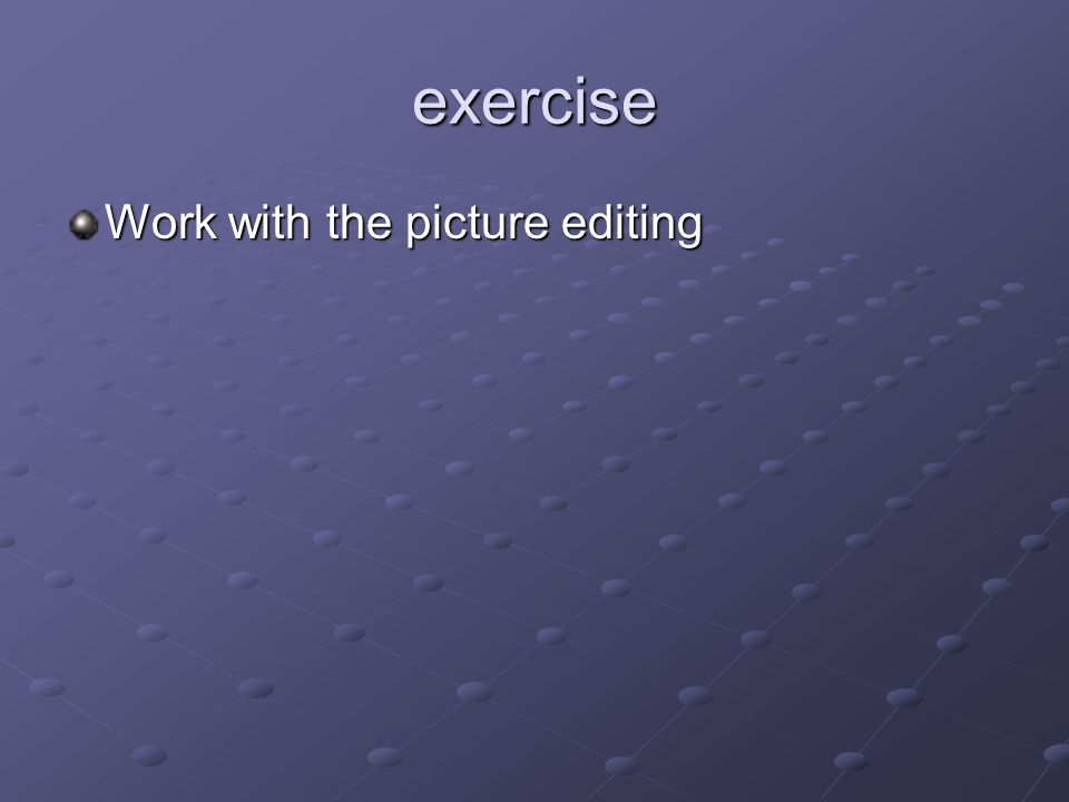 exercise Work with the picture editing