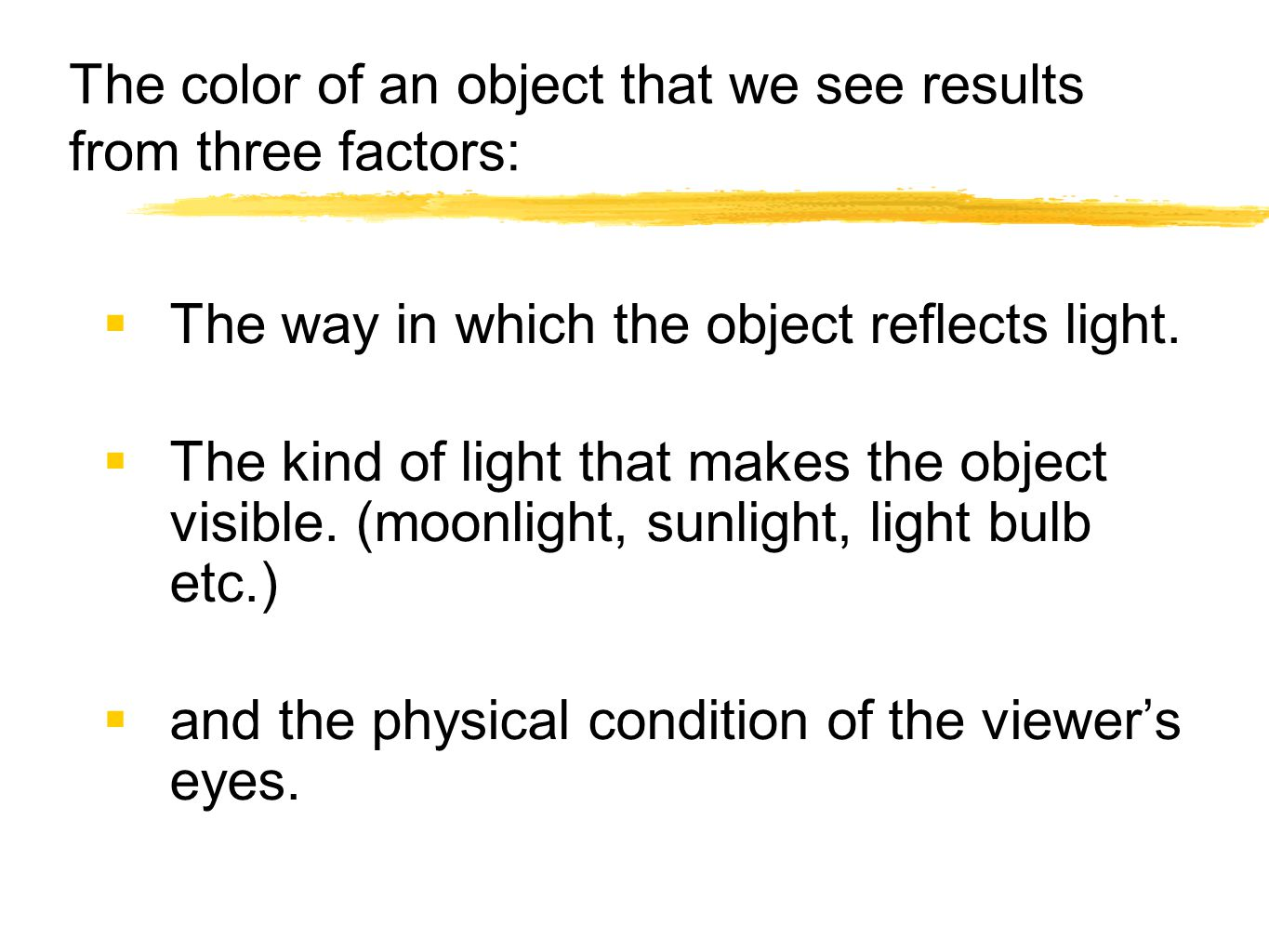 The color of an object that we see results from three factors:  The way in which the object reflects light.  The kind of light that makes the object