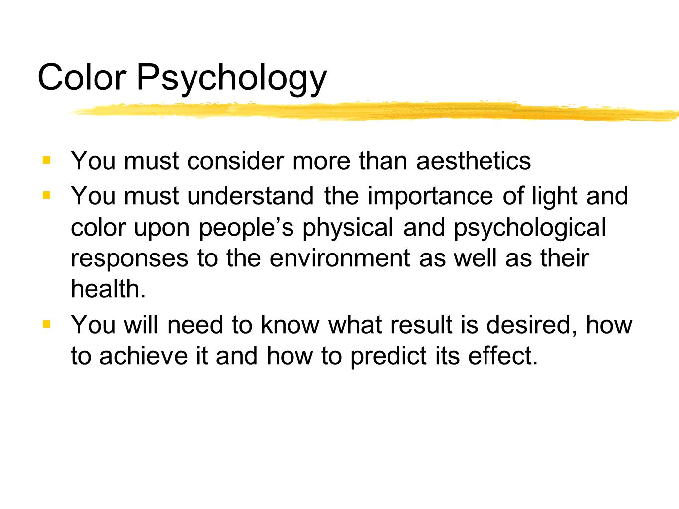 Color Psychology  You must consider more than aesthetics  You must understand the importance of light and color upon people's physical and psycholog