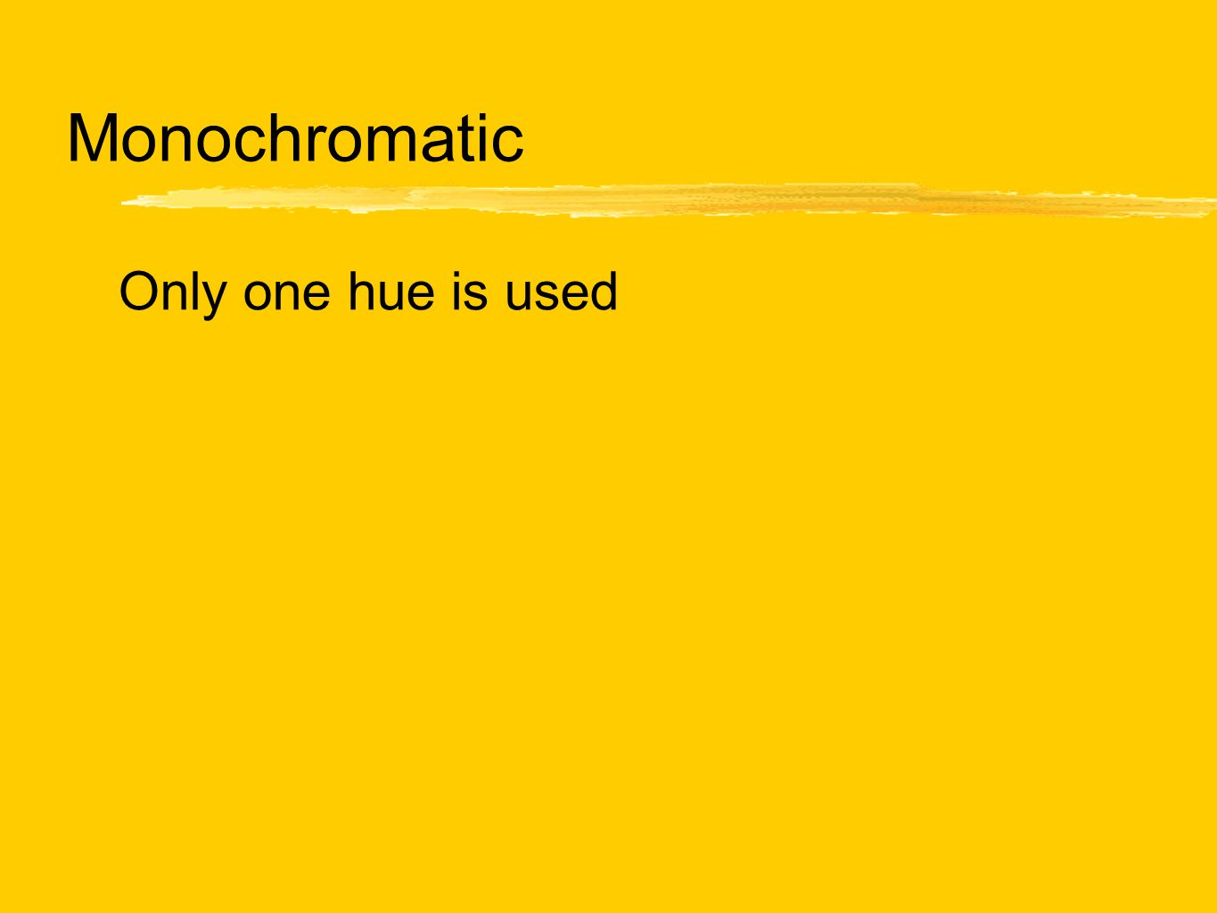 Monochromatic Only one hue is used