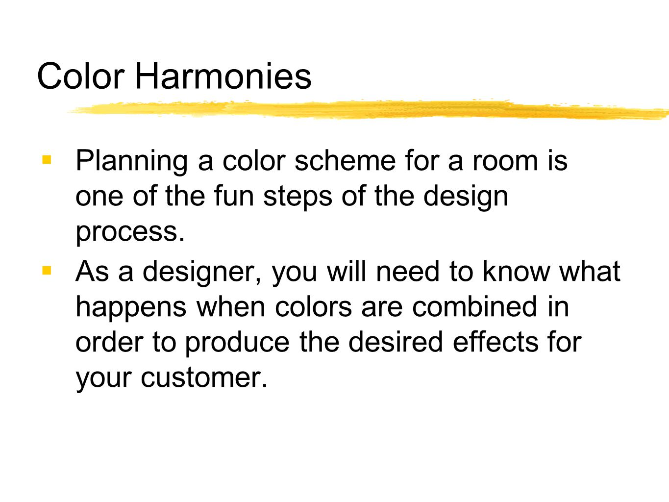 Color Harmonies  Planning a color scheme for a room is one of the fun steps of the design process.  As a designer, you will need to know what happen