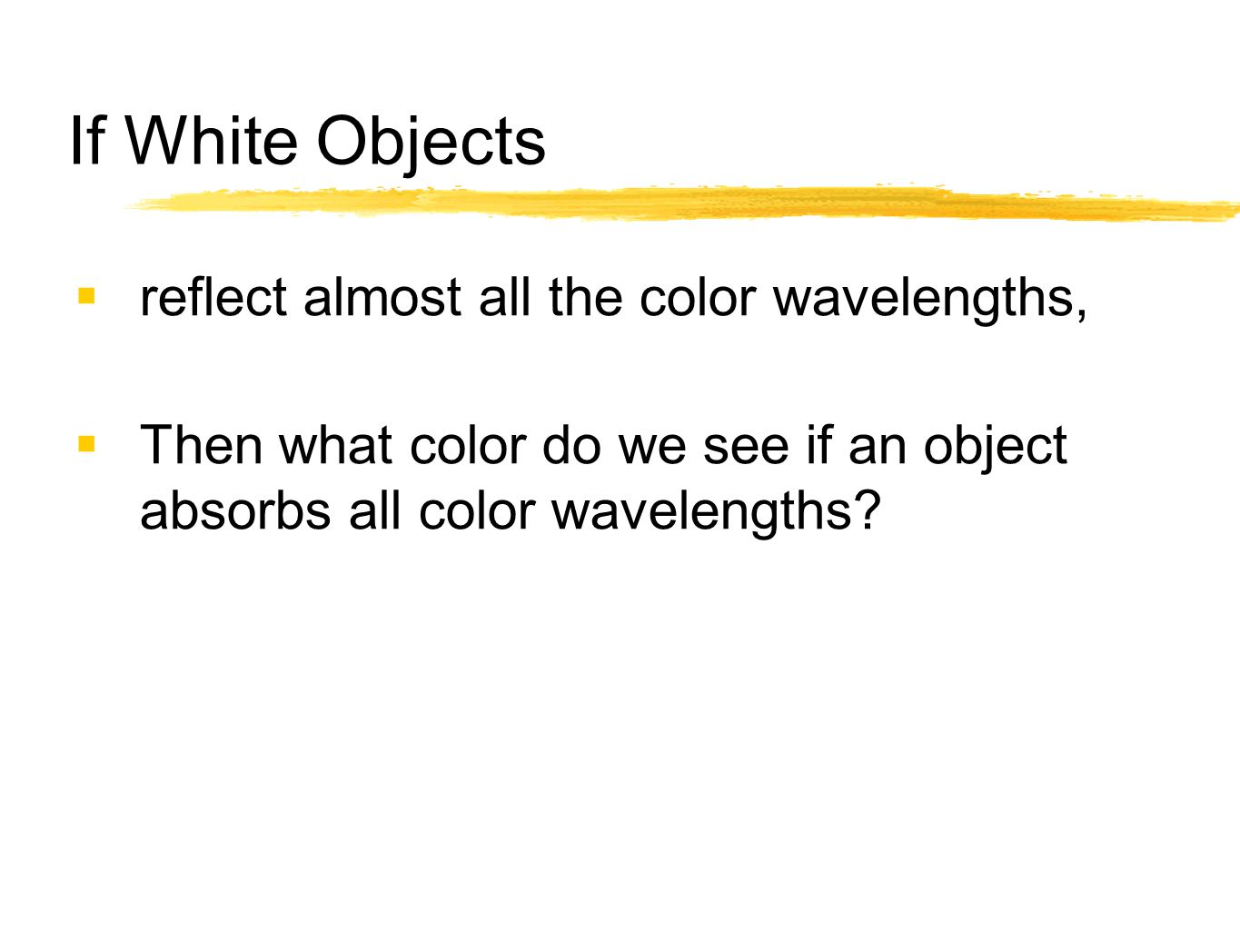 If White Objects  reflect almost all the color wavelengths,  Then what color do we see if an object absorbs all color wavelengths?