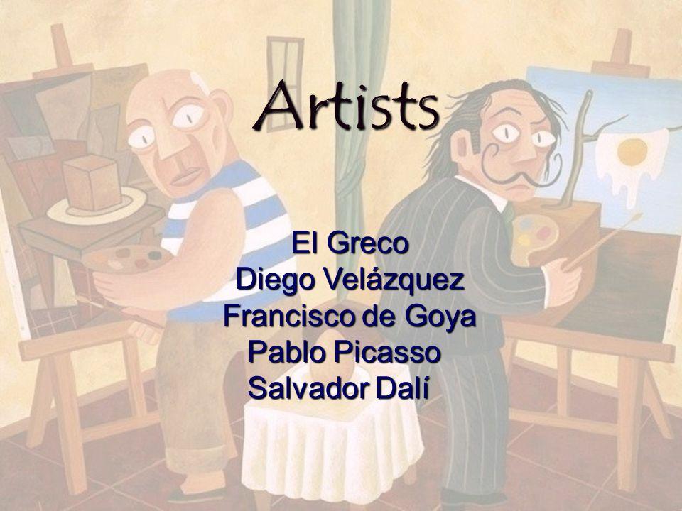 Artists El Greco Diego Velázquez Francisco de Goya Pablo Picasso Salvador Dalí