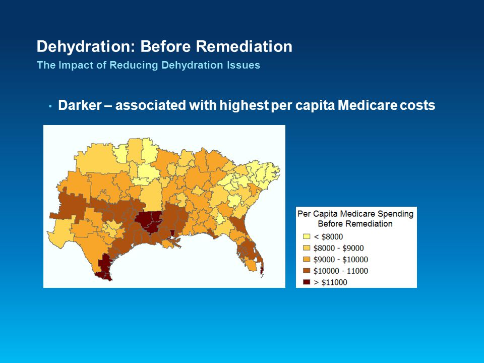 Darker – associated with highest per capita Medicare costs Dehydration: Before Remediation The Impact of Reducing Dehydration Issues