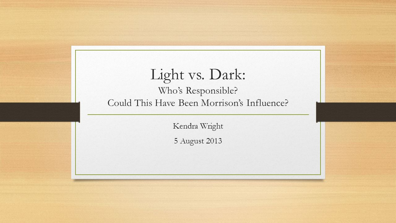 Light vs. Dark: Who's Responsible. Could This Have Been Morrison's Influence.