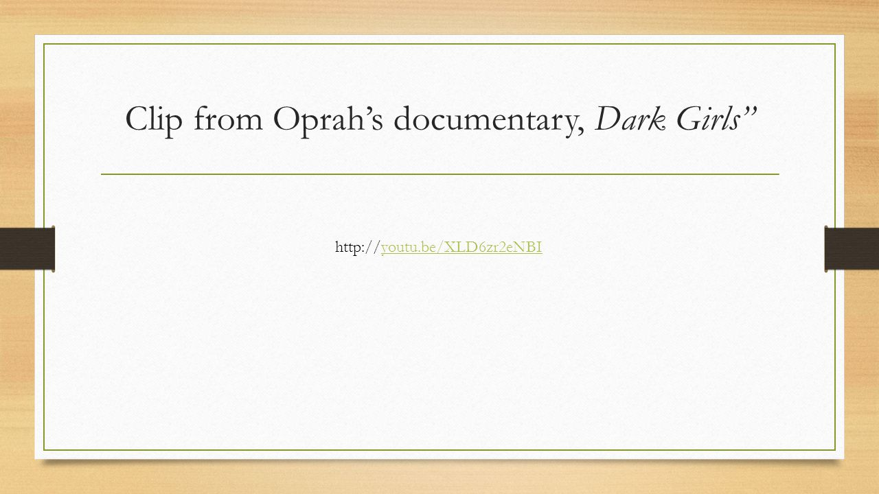 Clip from Oprah's documentary, Dark Girls http://youtu.be/XLD6zr2eNBIyoutu.be/XLD6zr2eNBI