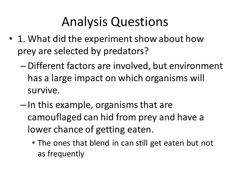 Analysis Questions 1.What did the experiment show about how prey are selected by predators.