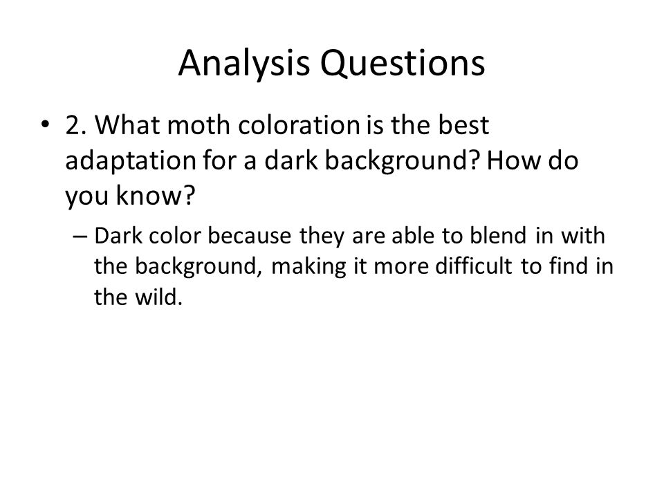 Analysis Questions 2.What moth coloration is the best adaptation for a dark background.