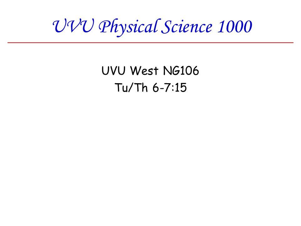 UVU Physical Science 1000 UVU West NG106 Tu/Th 6-7:15