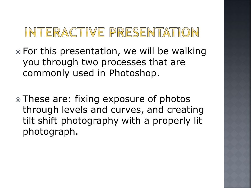  For this presentation, we will be walking you through two processes that are commonly used in Photoshop.