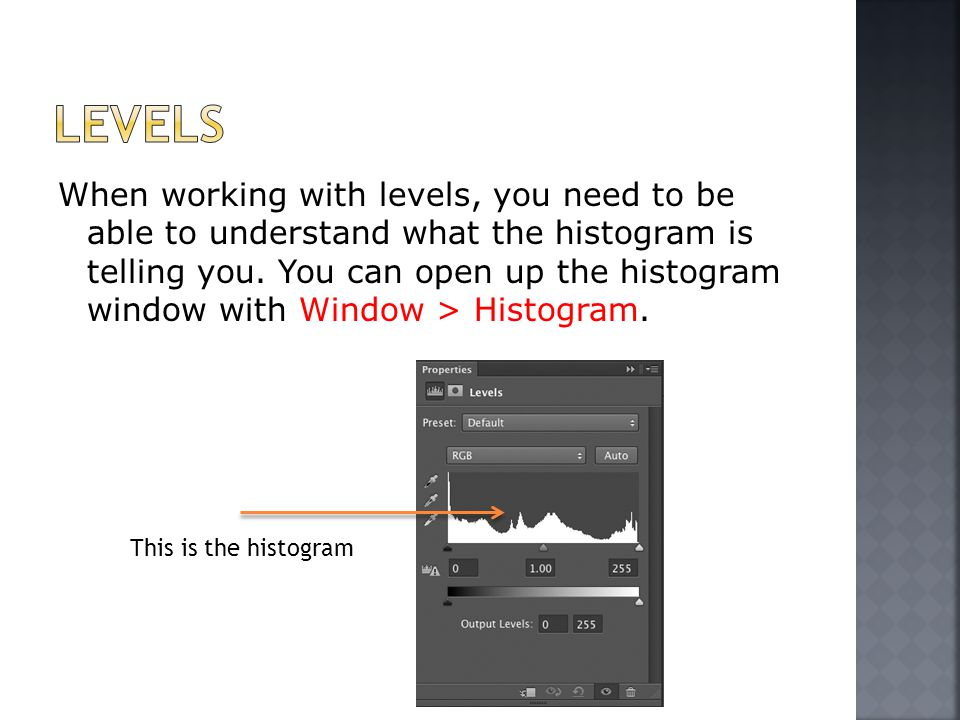 When working with levels, you need to be able to understand what the histogram is telling you.