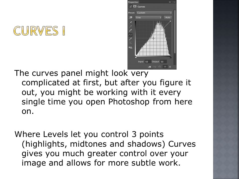 The curves panel might look very complicated at first, but after you figure it out, you might be working with it every single time you open Photoshop from here on.