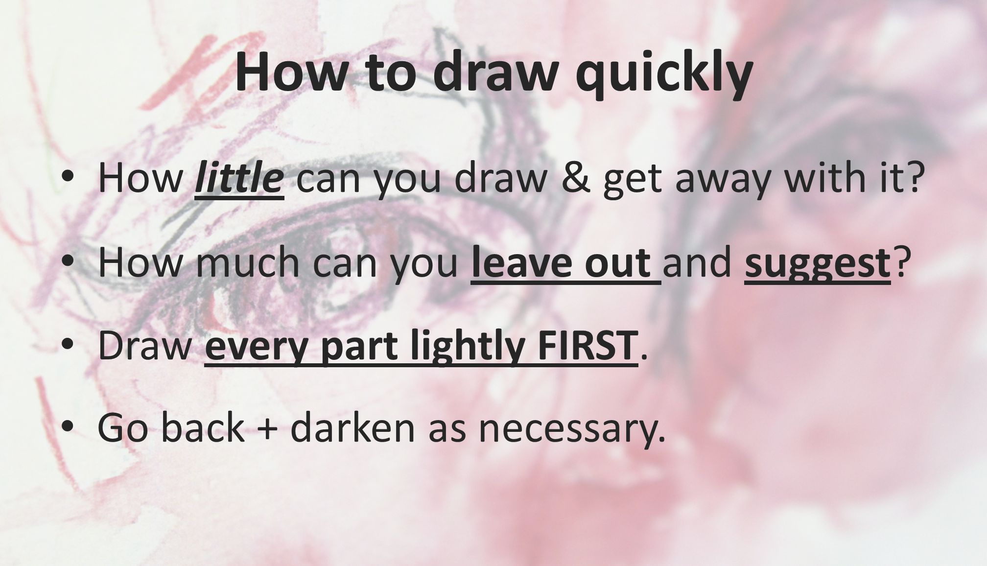 How to draw quickly How little can you draw & get away with it.