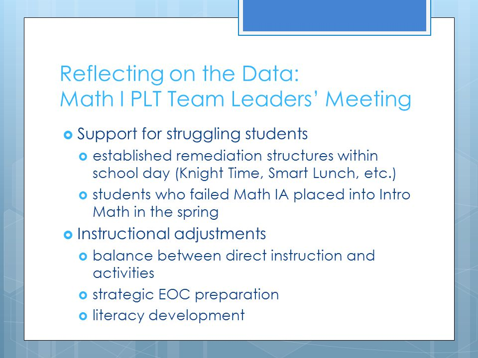 Reflecting on the Data: Math I PLT Team Leaders' Meeting  Support for struggling students  established remediation structures within school day (Kni