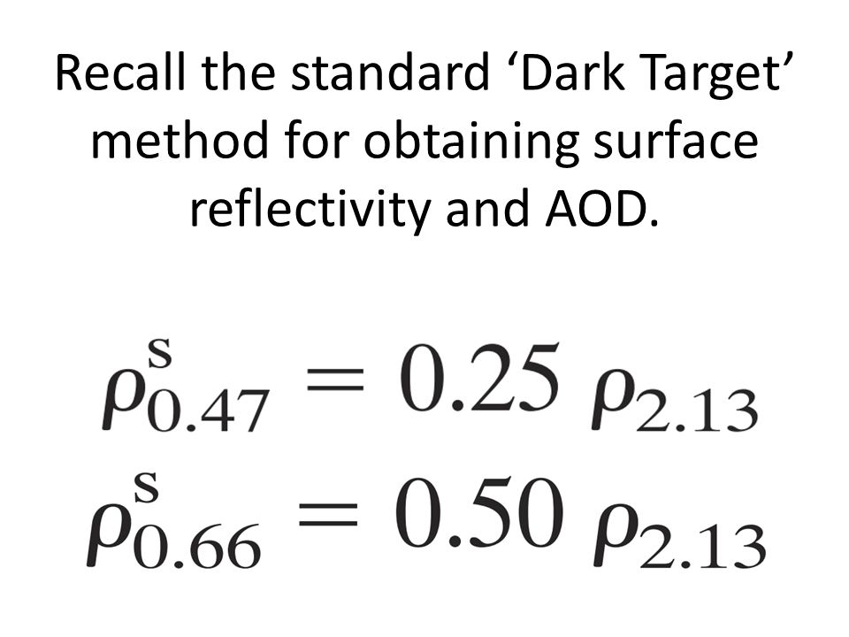 Recall the standard 'Dark Target' method for obtaining surface reflectivity and AOD.