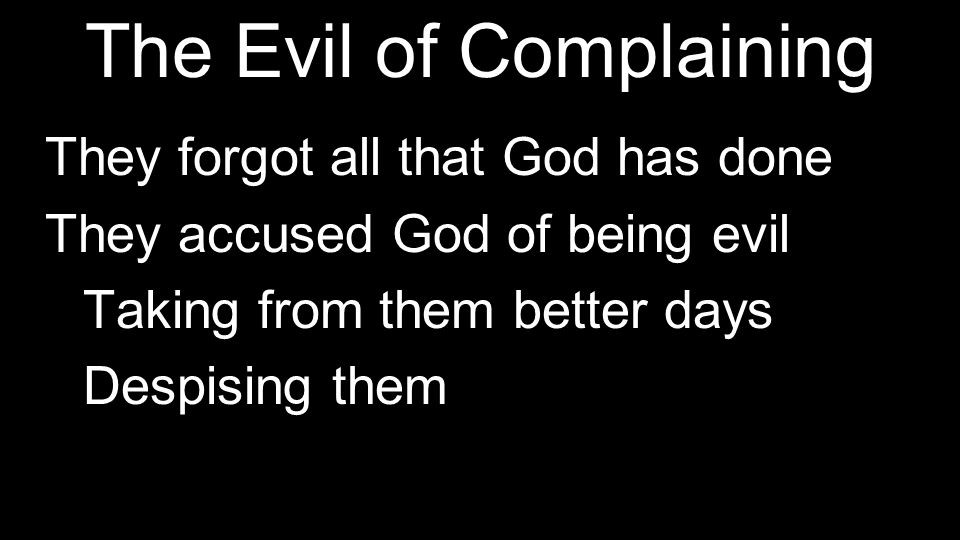The Evil of Complaining They forgot all that God has done They accused God of being evil They appeared like fools The tree was ALREADY prepared