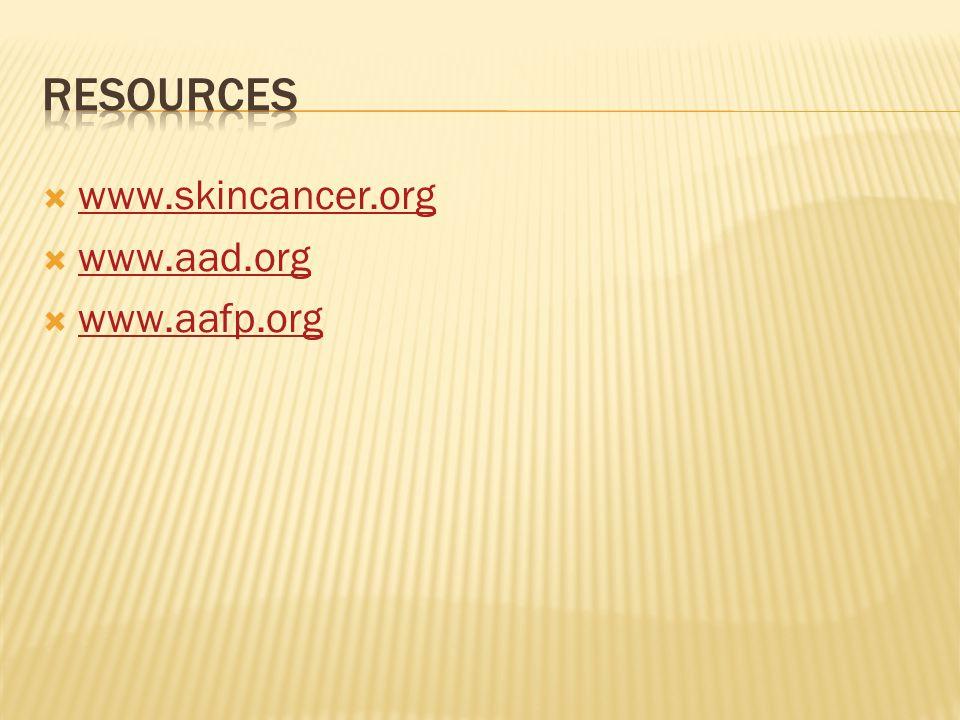  www.skincancer.org www.skincancer.org  www.aad.org www.aad.org  www.aafp.org www.aafp.org